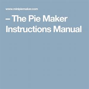 The Pie Maker Instructions Manual