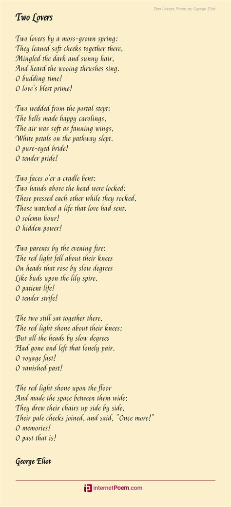 Life is measured by the rapidity of change, the succession of influences that modify the being. Two Lovers Poem by George Eliot