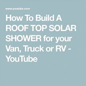 How To Build A Roof Top Solar Shower For Your Van  Truck