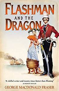 Flashman and the Dragon (The Flashman Papers, Book 10) eBook George MacDonald Fraser Amazon co