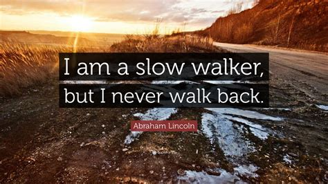 abraham lincoln quote    slow walker