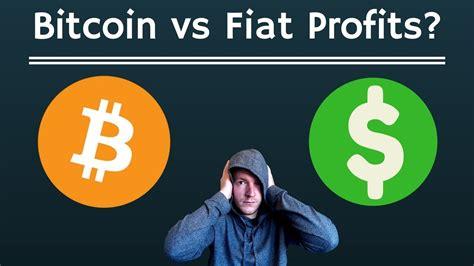 Bitcoin Fiat by Bitcoin Vs Fiat Profit Dilemma Why The Bitcoin Trade