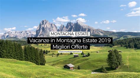 Offerte Appartamenti Montagna by Vacanze In Montagna D Estate 2019 Le Migliori Offerte In