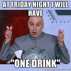 FRIDAY NIGHT DRINKING MEMES image memes at relatably.com