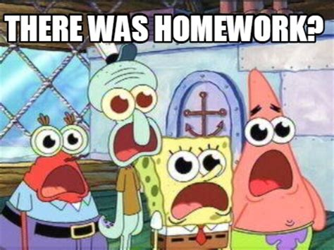 Spongebob Homework Meme - meme creator there was homework meme generator at memecreator org