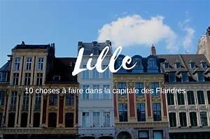 Lille 10 Choses Faire Dans La Capitale Des Flandres