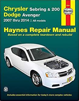 auto repair manual free download 2011 dodge avenger spare parts catalogs chrysler sebring 200 and dodge avenger 2007 thru 2014 all models haynes repair manual