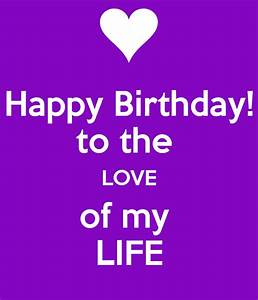 Happy Birthday! to the LOVE of my LIFE Poster | rateds ...