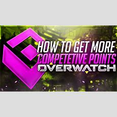 How To Get More Competetive Points In Overwatch! Youtube