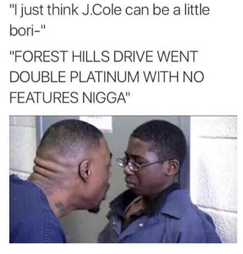 J Cole Memes - i just think j cole can be alittle bori forest hills drive went double platinum with no