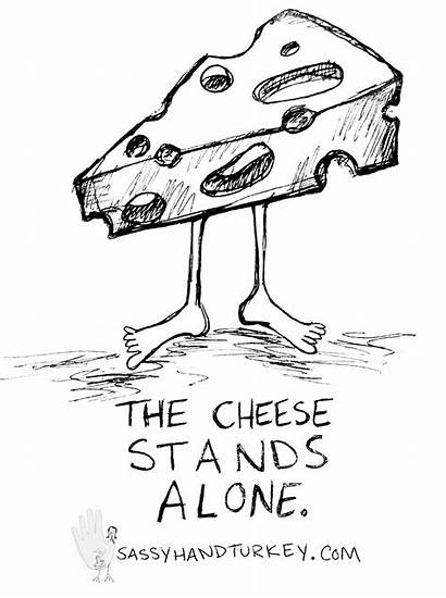 Cheese Alone Stands Standing