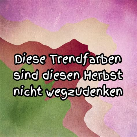 Trendfarben Herbst 2016 by Trendfarben Im Herbst 2016 Live A You Will Remember