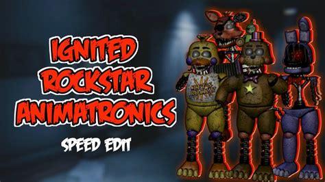 fnaf  speed edit ignited rockstar animatronics youtube