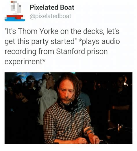 Thom Yorke Meme - pixelated boat capixelatedboat it s thom yorke on the decks let s get this party started plays