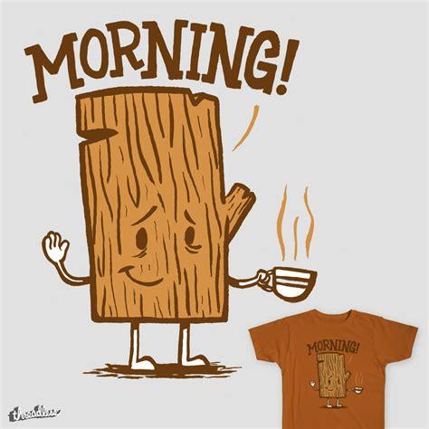 Morning Wood Meme - score morning wood by drake sauer on threadless
