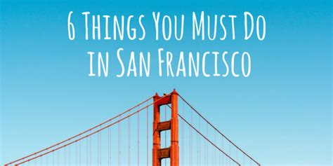 6 Things You Must Do In San Francisco