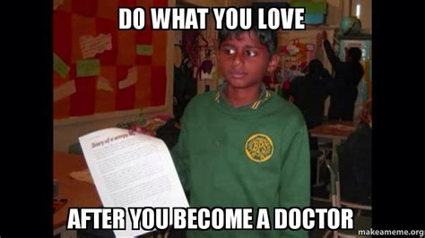 How To Become A Meme - do what you love after you become a doctor make a meme