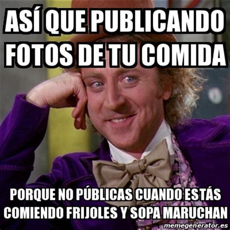Meme Willy Wonka  Así Que Publicando Fotos De Tu Comida