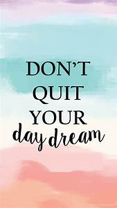 Don't Quit your Day Dream iPhone Wallpaper - Inspiration ...