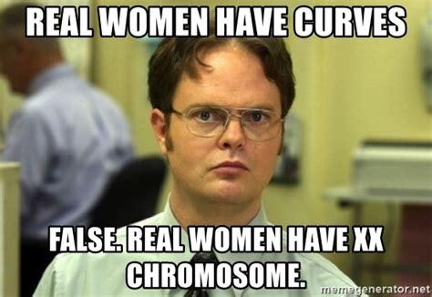 Real Women Meme - real women have curves false real women have xx chromosome dwight meme meme generator