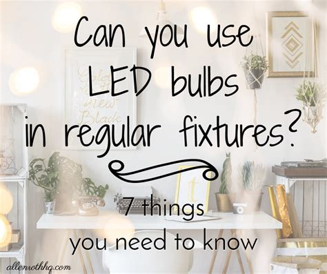 can you use led bulbs in regular fixtures 7 things you