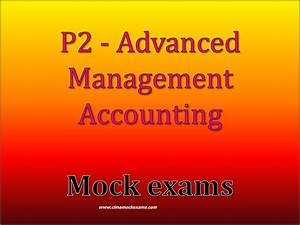 P2 - Advanced Management Accounting Practice Mock Exams