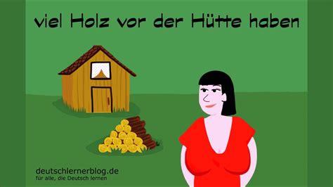 Holz Vor Der Hütte Bilder by Viel Holz Vor Der H 252 Tte Haben Redewendungen