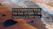"""George Orwell Quote: """"It is a mysterious thing, the loss ..."""