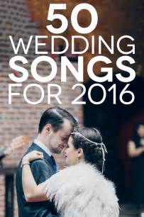 best songs to to at weddings wedding songs 2016 50 songs to make you get a practical wedding we 39 re your wedding