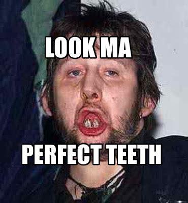 Bad Teeth Meme - meme creator look ma perfect teeth meme generator at memecreator org