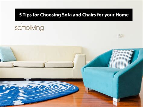 5 Tips For Choosing Sofa And Chairs For Your Home Soho
