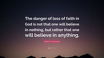 "Gilbert K. Chesterton Quote: ""The danger of loss of faith ..."
