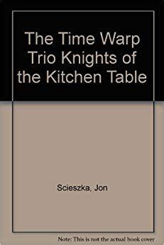 the kitchen table book the time warp trio knights of the kitchen table jon