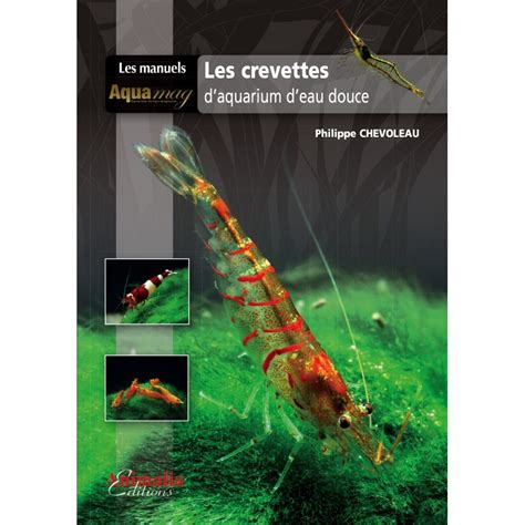 crevette d aquarium d eau douce les crevettes d aquarium d eau douce animalia editions