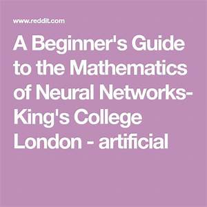 A Beginner U0026 39 S Guide To The Mathematics Of Neural Networks
