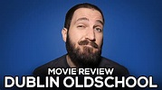 Dublin Oldschool - Movie Review - (No Spoilers) - YouTube