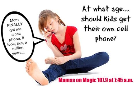what age should a child get a phone mamas on magic 107 9 at what age should get cell