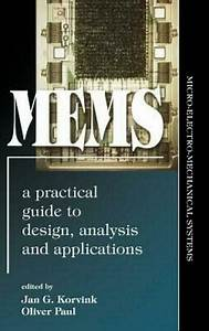 Mems  A Practical Guide To Design  Analysis  And Applications By Jan G  Korvink
