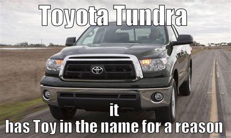 Toyota Tundra Memes - catchy bullshit quickmeme