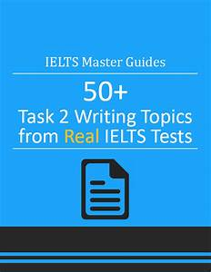 Ielts Master Free Guide  50  Task 2 Writing Topics From