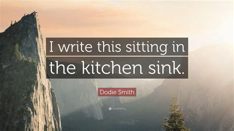 i write this sitting in the kitchen sink dodie smith quote i write this sitting in the kitchen 9849