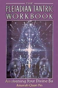 The Pleiadian Tantric Workbook Awakening Your Divine Ba Pleidian Tantric Workbook By Amorah Quan Yin 1 Nov 1997 Paperback