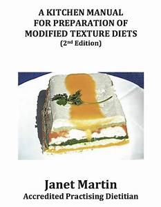 A Kitchen Manual For Preparation Of Modified Texture Diets