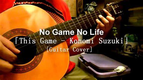 No Game No Life Op「this Game  Konomi Suzuki」[guitar Cover