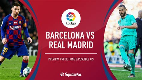 El Clasico 2019/20: Barcelona v Real Madrid predictions ...