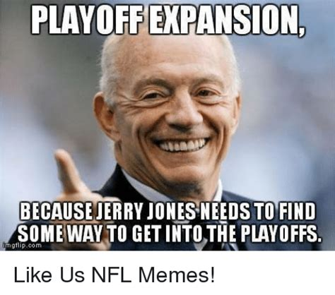 Jerry Jones Memes - playoffexpansion because jerry jones needsto find some way to get into the playoffs mgflipcom