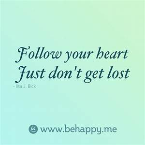 Follow your heart Just don't get lost | Inspirational ...