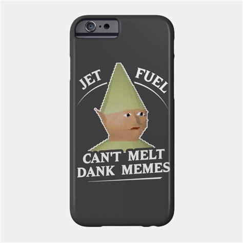Jet Fuel Can T Melt Dank Memes Shirt - jet fuel can t melt dank memes t shirt dank memes phone case teepublic