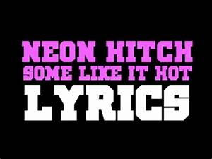 Neon Hitch Some Like It Hot ficial Lyrics