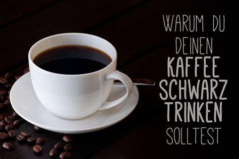 schwarzer kaffee warum du auf die milch verzichten solltest